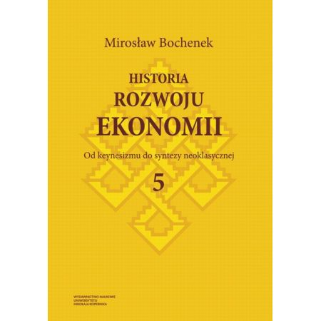 Historia rozwoju ekonomii, t. 5: Od keynesizmu do syntezy neoklasycznej