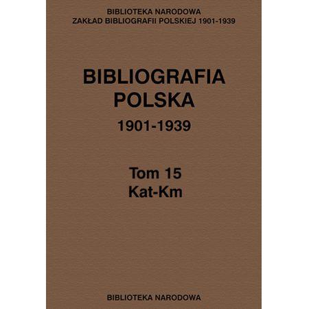 Bibliografia polska 1901-1939 Tom 15 Kat-Km