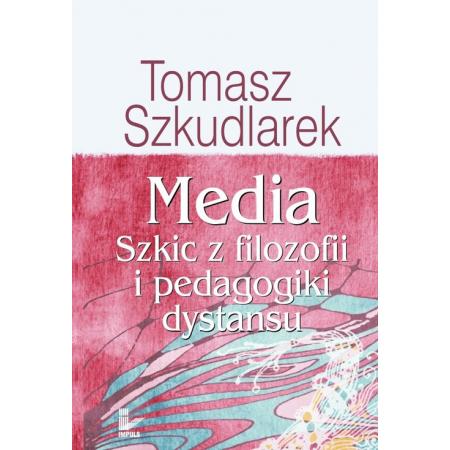 Media. Szkic z filozofi i pedagogiki dystansu