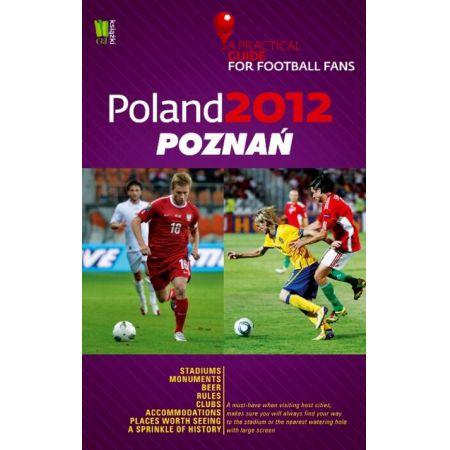 Poland 2012 Poznań A Practical Guide for Football Fans
