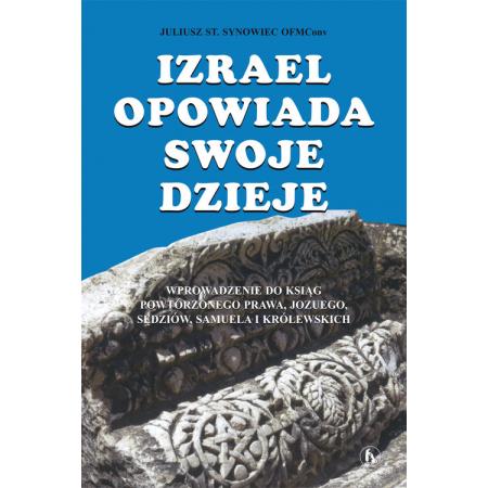 Izrael opowiada swoje dzieje. Wprowadzenie do ksiąg historycznych Starego Testamentu: Powtórzonego Prawa, Jozuego, Sędziów, Samuela i Królewskich