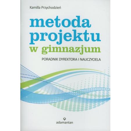 Metoda projektu w gimnazjum. Poradnik dyrektora i nauczyciela