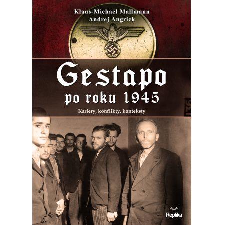 Gestapo po 1945 roku. Kariery, konflikty, kontekst