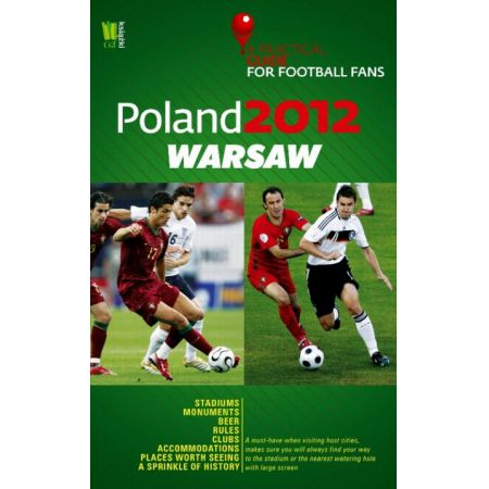 Poland 2012 Warsaw A Practical Guide for Football Fans