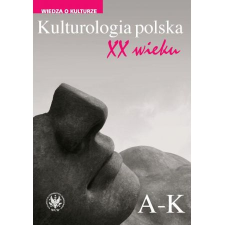 Kulturologia polska XX wieku Tom 1: A-K