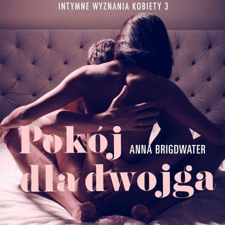 Pokój dla dwojga - Intymne wyznania kobiety 3 - opowiadanie erotyczne