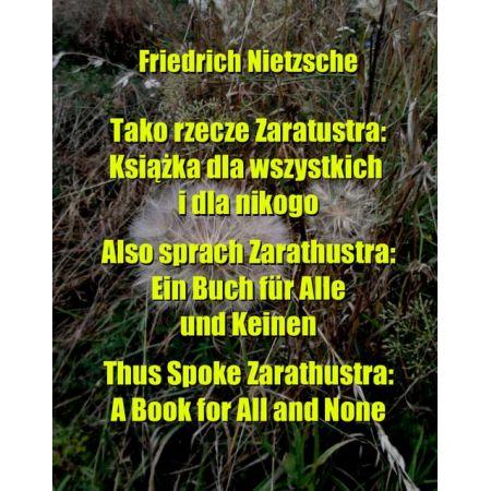 Tako rzecze Zaratustra: Książka dla wszystkich i dla nikogo. Also sprach Zarathustra: Ein Buch für Alle und Keinen. Thus Spoke Zarathustra: A Book for All and None
