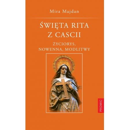 święta Rita Z Cascii życiorys Nowenna Modlitwy Mira Majdan