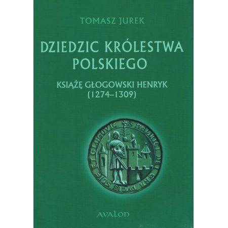 Dziedzic Królestwa Polskiego. Książę głogowski..