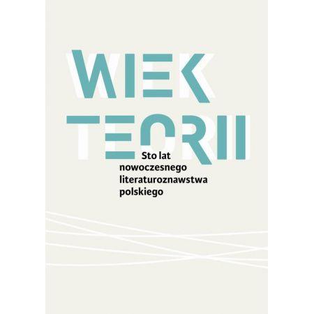 Wiek teorii Sto lat nowoczesnego literaturoznawstwa polskiego