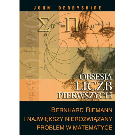 Obsesja liczb pierwszych.Bernhard Riemann i Największy Nierozwiązany Problem w Matematyce