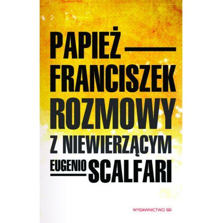 Rozmowy z niewierzącym Eufenio Scalfari Papież Franciszek