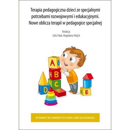 Terapia pedagogiczna dzieci ze specjalnymi potrzebami rozwojowymi i edukacyjnymi. Nowe oblicza terapii w pedagogice specjalnej