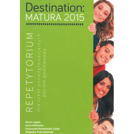 Destination Matura 2015. Repetytorium dla szkół ponadgimnazjalnych. Poziom podstawowy
