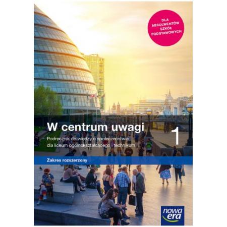 W centrum uwagi 1. Podręcznik do wiedzy o społeczeństwie dla liceum ogólnokształcącego i technikum. Zakres rozszerzony