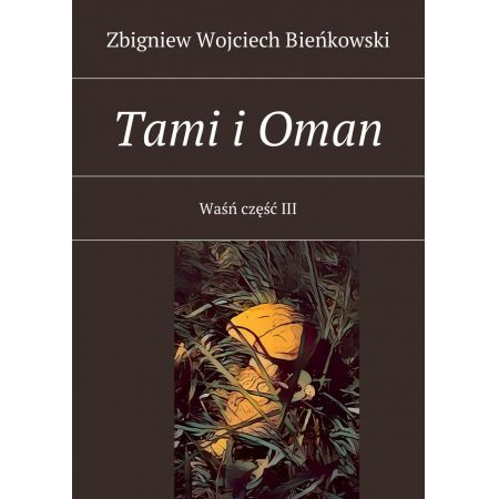 Tami i Oman. Część III. Waśń