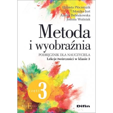 Metoda i wyobraźnia. Podręcznik dla nauczyciela. Lekcje twórczości w klasie 3. Część 3