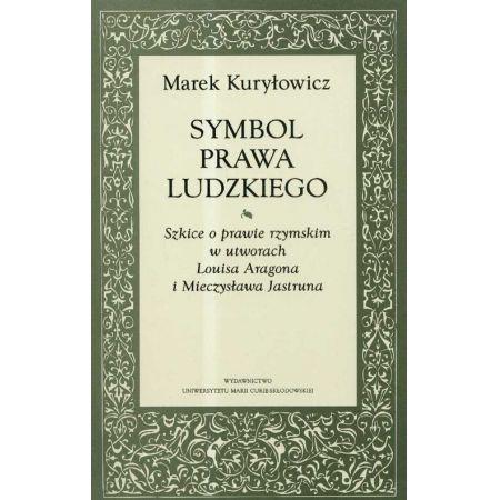 Symbol prawa ludzkiego Szkice o prawie rzymskim w utworach Louisa Aragona i Mieczysława Jastruna