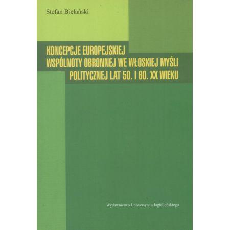Koncepcje europejskiej wspólnoty obronnej we włoskiej myśli politycznej lat 50. I 60. XX wieku