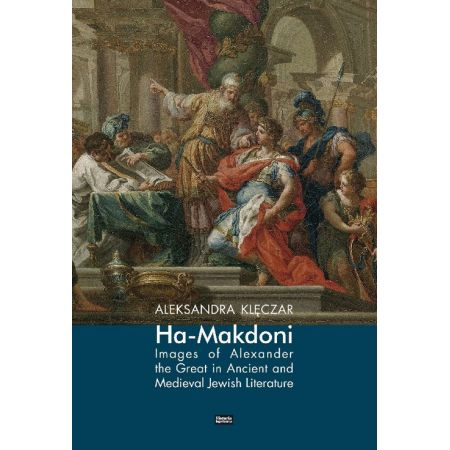 Ha-Makdoni Images of Alexander the Great in Ancient and Medieval Jewish Literature