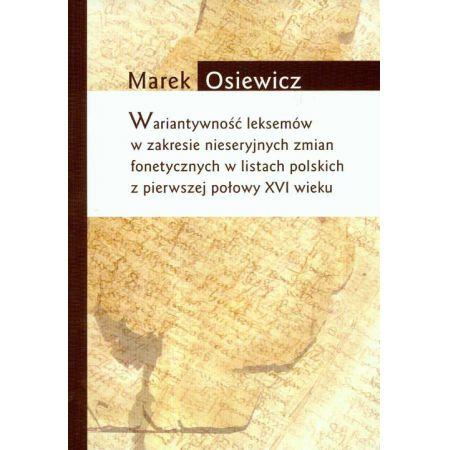 Wariatywność leksemów w zakresie nieseryjnych zmian fonetycznych w listach polskich z pierwszej połowy XVI wieku