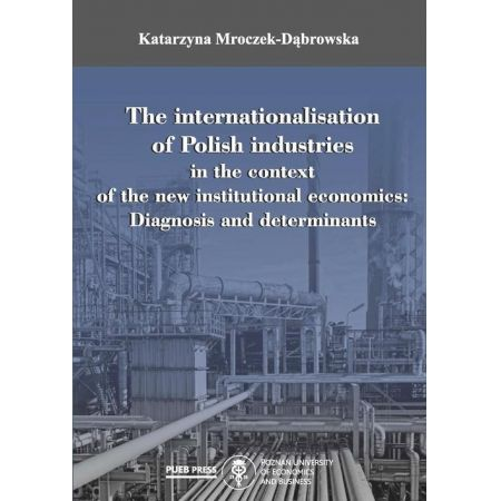 The internationalisation of Polish industries in the context of the new institutional economics: Diagnosis and determinants