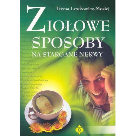 Ziołowe sposoby na stargane nerwy - Lewkowicz-Mosiej Teresa