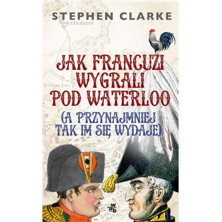 Jak Francuzi wygrali pod Waterloo
