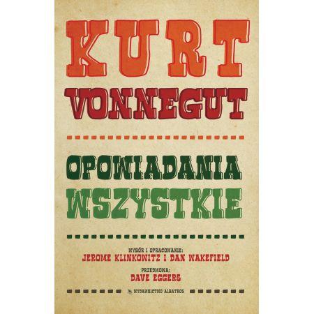 Kurt Vonnegut. Opowiadania wszystkie