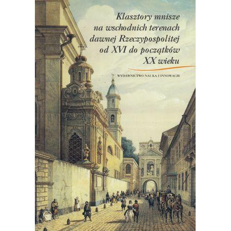 Klasztory mnisze na wschodnich terenach dawnej Rzeczypospolitej od XVI do początków XX wieku