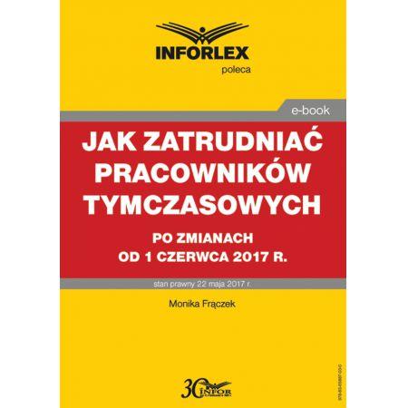 Jak zatrudniać pracowników tymczasowych po zmianach od 1 czerwca 2017 r.