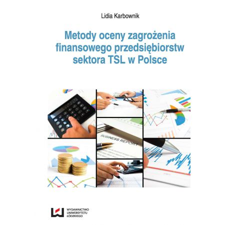 Metody oceny zagrożenia finansowego przedsiębiorstw sektora TSL w Polsce