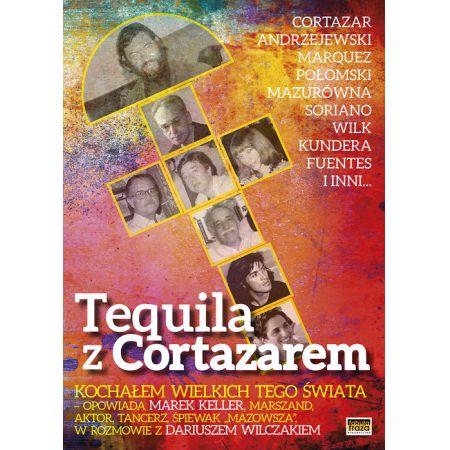 Tequila z Cortazarem.Kochałem wielkich tego świata