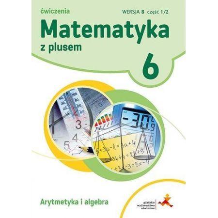 Matematyka z plusem 6. Ćwiczenia. Wersja B. Arytmetyka i algebra, część 1