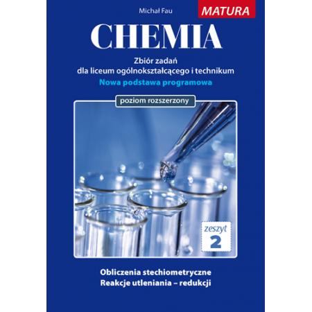 Chemia. Zbiór zadań dla liceum ogólnokształcącego i technikum. Zeszyt 2. Matura poziom rozszerzony
