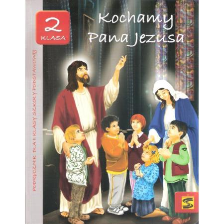 Kochamy Pana Jezusa. Podręcznik do nauki religii dla II klasy szkoły podstawowej