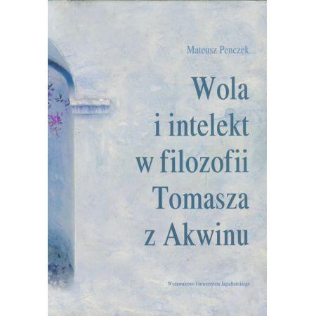 Wola i intelekt w filozofii Tomasza z Akwinu