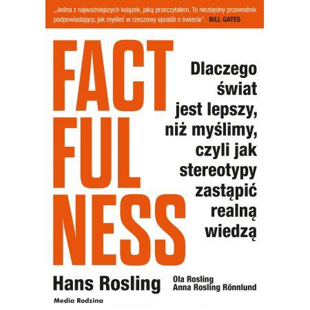 Factfulness. Dlaczego świat jest lepszy, niż myślimy, czyli jak stereotypy zastąpić realną wiedzą