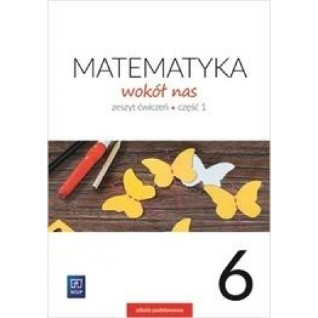Matematyka wokół nas. Zeszyt ćwiczeń. Klasa 6. Część 1. Szkoła podstawowa