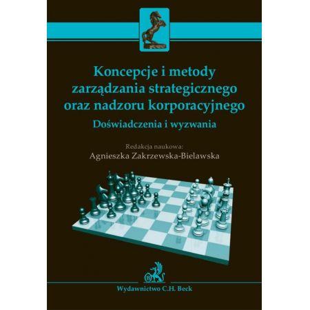 Koncepcje i metody zarządzania strategicznego oraz nadzoru korporacyjnego. Doświadczenia i wyzwania