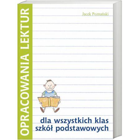 Opracowania lektur dla wszystkich klas szkół podstawowych - Poznański Jacek