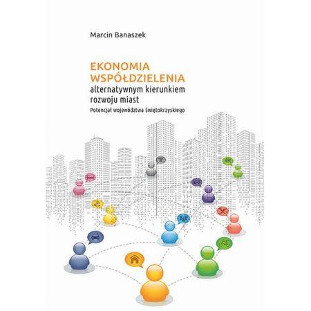 Ekonomia współdzielenia alternatywnym kierunkiem rozwoju miast. Potencjał województwa świętokrzyskiego