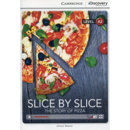 Slice by Slice The Story of Pizza Low Intermediate Book with Online Access