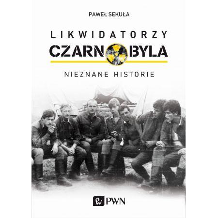 Likwidatorzy Czarnobyla. Nieznane historie