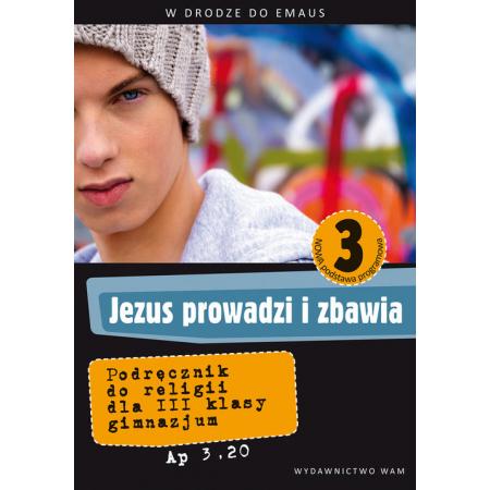 Jezus prowadzi i zbawia. Podręcznik do religii dla III klasy gimnazjum
