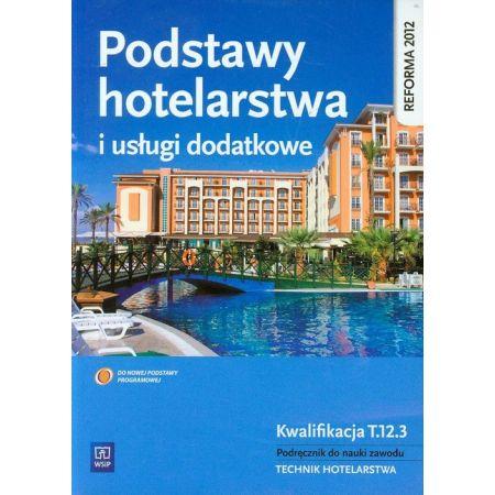 Podstawy hotelarstwa i usługi dodatkowe. Podręcznik. Szkoły ponadgimnazjalne