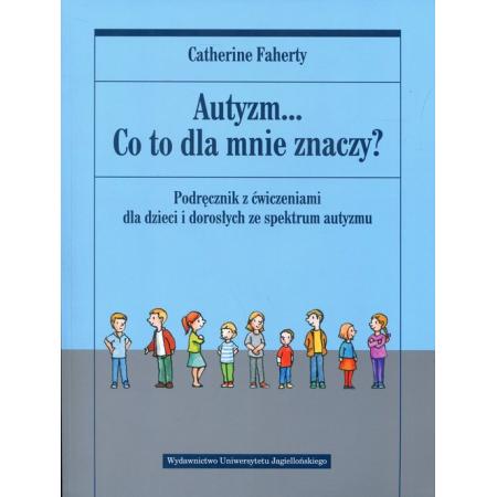 Autyzm... Co to dla mnie znaczy? Podręcznik z ćwiczeniami dla dzieci i dorosłych ze spektrum autyzmu