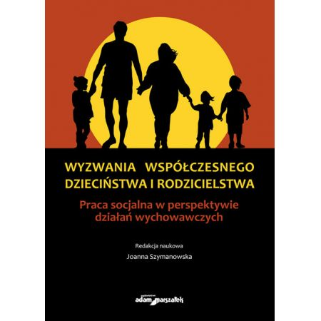 Wyzwania współczesnego dzieciństwa i rodzicielstwa