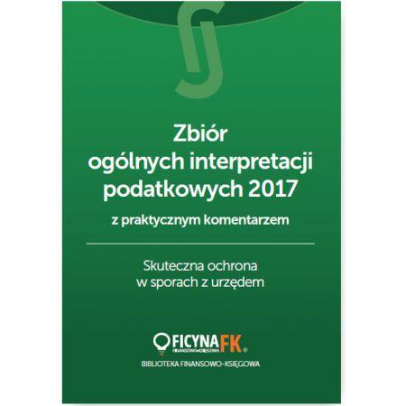 Zbiór ogólnych interpretacji podatkowych 2017 z praktycznym komentarzem