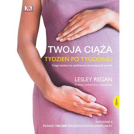 Twoja ciąża. Tydzień po tygodniu. Czego możesz się spodziewać od poczęcia do porodu wyd. 4